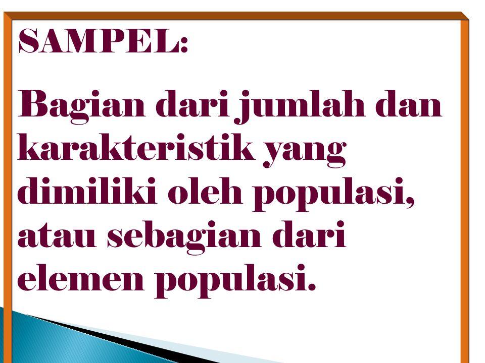 SAMPEL: Bagian dari jumlah dan karakteristik yang dimiliki oleh populasi, atau sebagian dari elemen populasi.