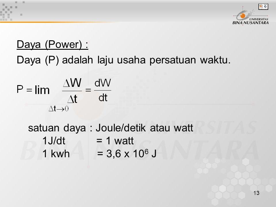 13 Daya (Power) : Daya (P) adalah laju usaha persatuan waktu.