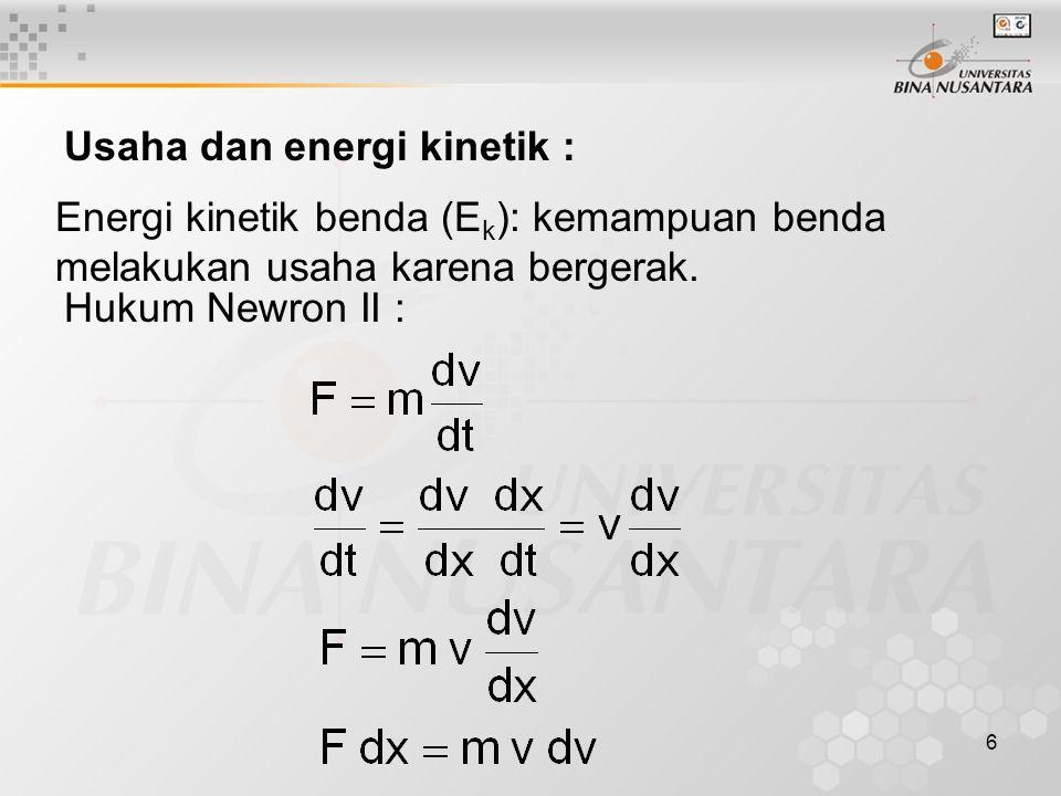 6 Usaha dan energi kinetik : Hukum Newron II : Energi kinetik benda (E k ): kemampuan benda melakukan usaha karena bergerak.