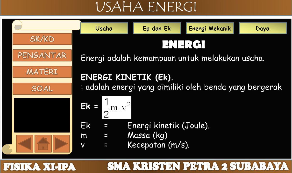 USAHA ENERGI UsahaEp dan EkEnergi MekanikDaya ENERGI Energi adalah kemampuan untuk melakukan usaha. ENERGI KINETIK (Ek). : adalah energi yang dimiliki