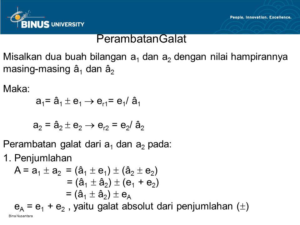 Bina Nusantara Misalkan dua buah bilangan a 1 dan a 2 dengan nilai hampirannya masing-masing â 1 dan â 2 Maka: a 1 = â 1  e 1  e r1 = e 1 / â 1 a 2