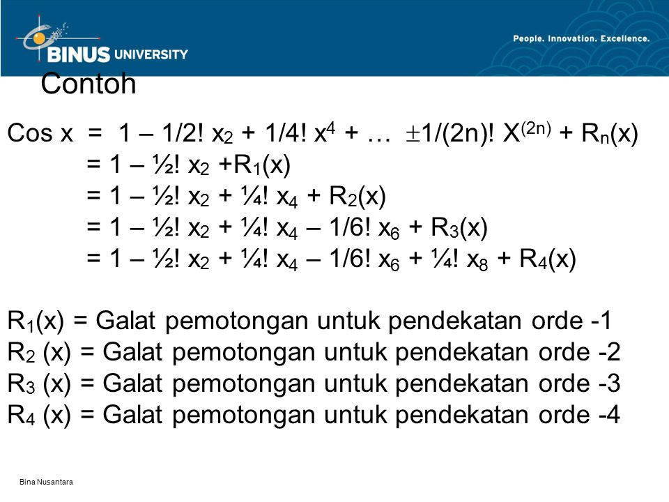Bina Nusantara Galat pembulatan timbul akibat penggunaan alat hitung (misalnya, kalkulator, komputer) yang kemampuannya terbatas Contoh: 1.