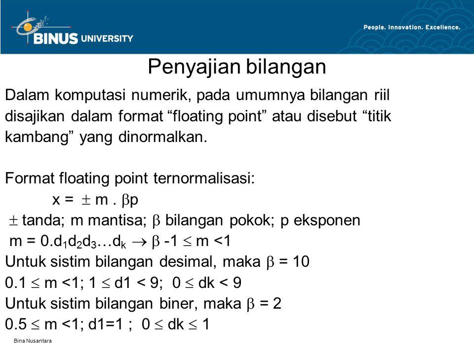 "Bina Nusantara Penyajian bilangan Dalam komputasi numerik, pada umumnya bilangan riil disajikan dalam format ""floating point"" atau disebut ""titik kamb"