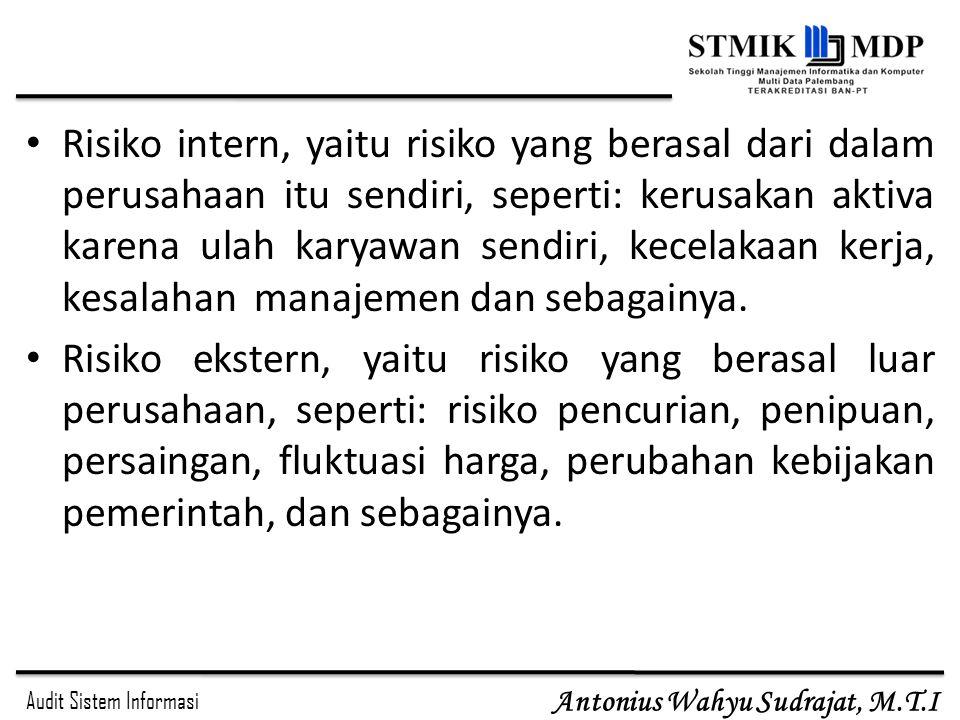 Audit Sistem Informasi Antonius Wahyu Sudrajat, M.T.I Risiko intern, yaitu risiko yang berasal dari dalam perusahaan itu sendiri, seperti: kerusakan a