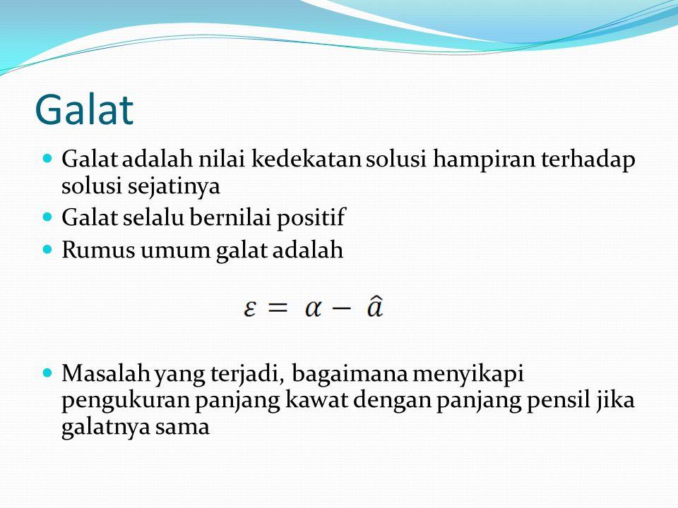 Galat Galat adalah nilai kedekatan solusi hampiran terhadap solusi sejatinya Galat selalu bernilai positif Rumus umum galat adalah Masalah yang terjad