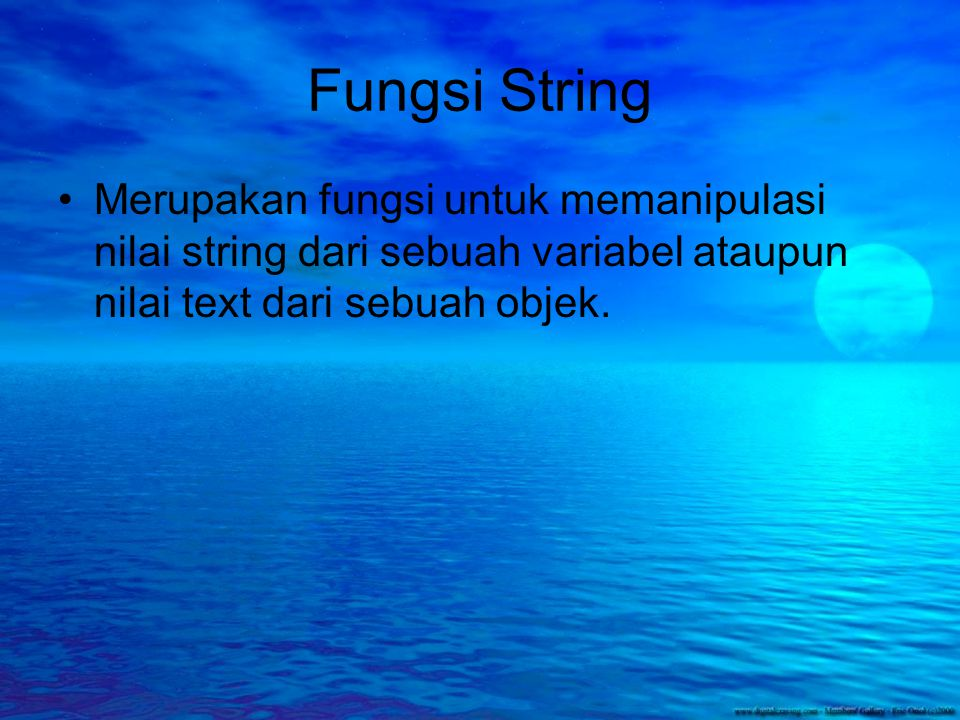Fungsi String Merupakan fungsi untuk memanipulasi nilai string dari sebuah variabel ataupun nilai text dari sebuah objek.