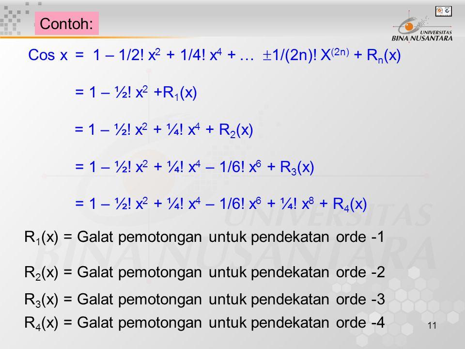 11 Contoh: Cos x = 1 – 1/2.x 2 + 1/4. x 4 + …  1/(2n).