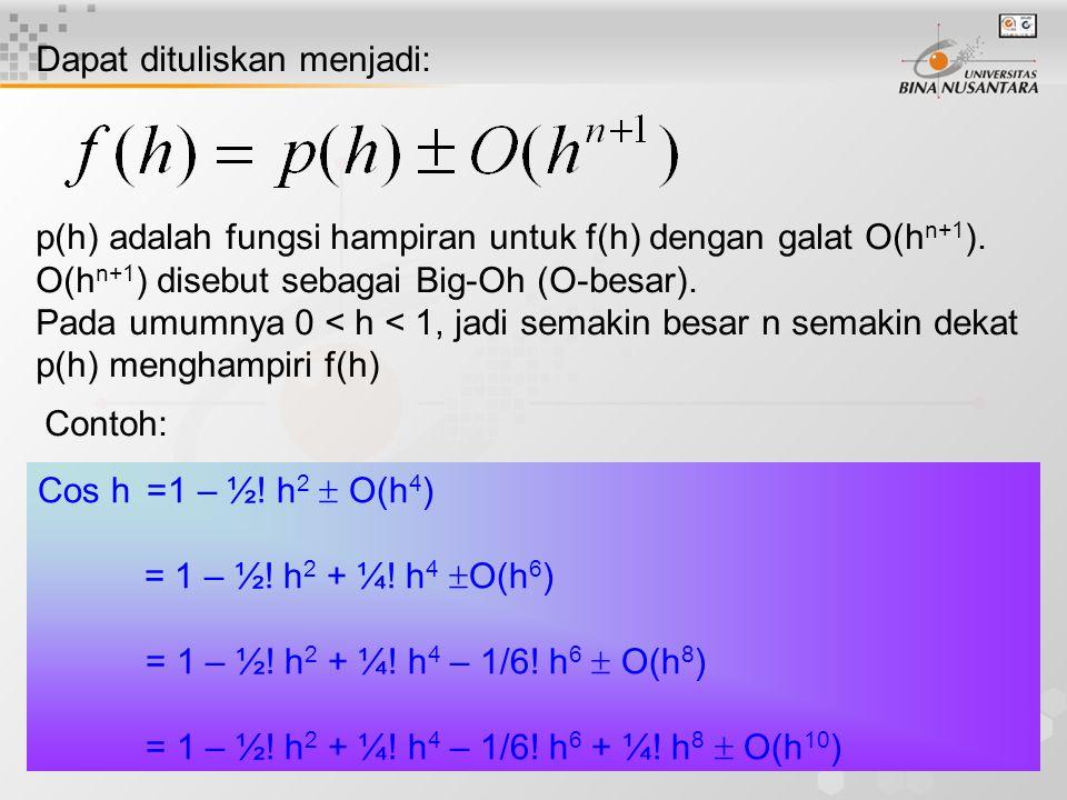 18 Dapat dituliskan menjadi: p(h) adalah fungsi hampiran untuk f(h) dengan galat O(h n+1 ).