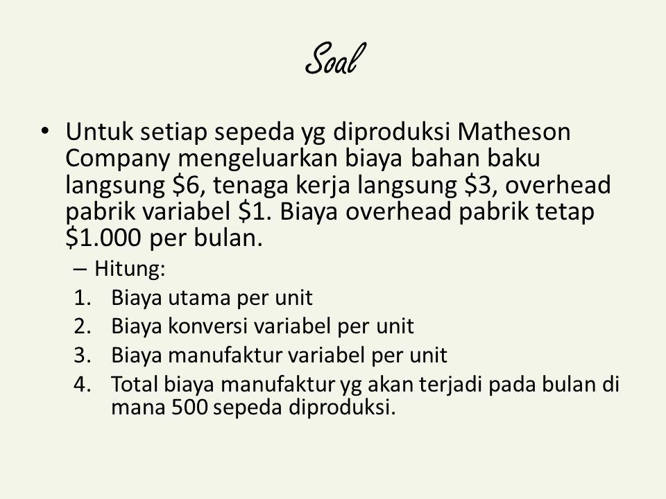 Soal Untuk setiap sepeda yg diproduksi Matheson Company mengeluarkan biaya bahan baku langsung $6, tenaga kerja langsung $3, overhead pabrik variabel $1.