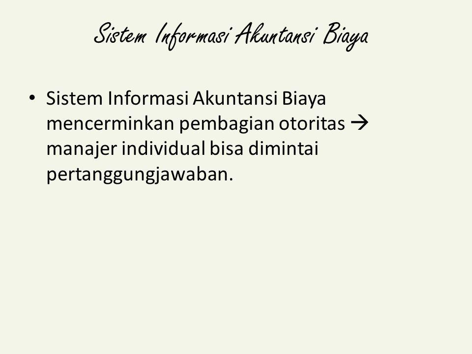 Sistem Informasi Akuntansi Biaya Sistem Informasi Akuntansi Biaya mencerminkan pembagian otoritas  manajer individual bisa dimintai pertanggungjawaban.