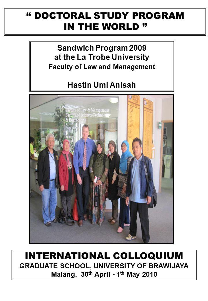 DOCTORAL STUDY PROGRAM IN THE WORLD INTERNATIONAL COLLOQUIUM GRADUATE SCHOOL, UNIVERSITY OF BRAWIJAYA Malang, 30 th April - 1 th May 2010 SANDWICH PROGRAM 2010 ACTION PLAN Anas Firman Adi DOCTORATE PROGRAM IN MANAGEMENT SCIENCES University of Brawijaya