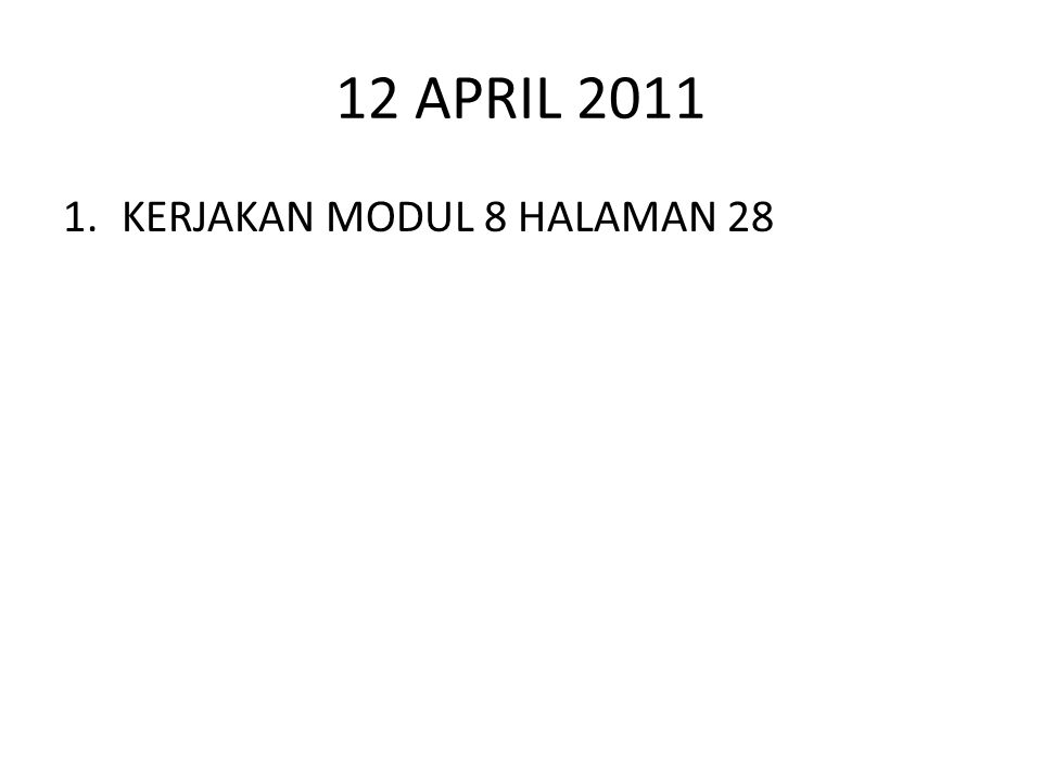 12 APRIL 2011 1.KERJAKAN MODUL 8 HALAMAN 28