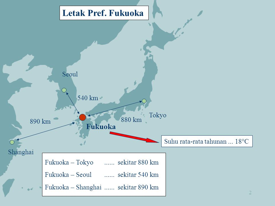 2 Tokyo Fukuoka Seoul Shanghai 880 km 540 km 890 km Letak Pref.
