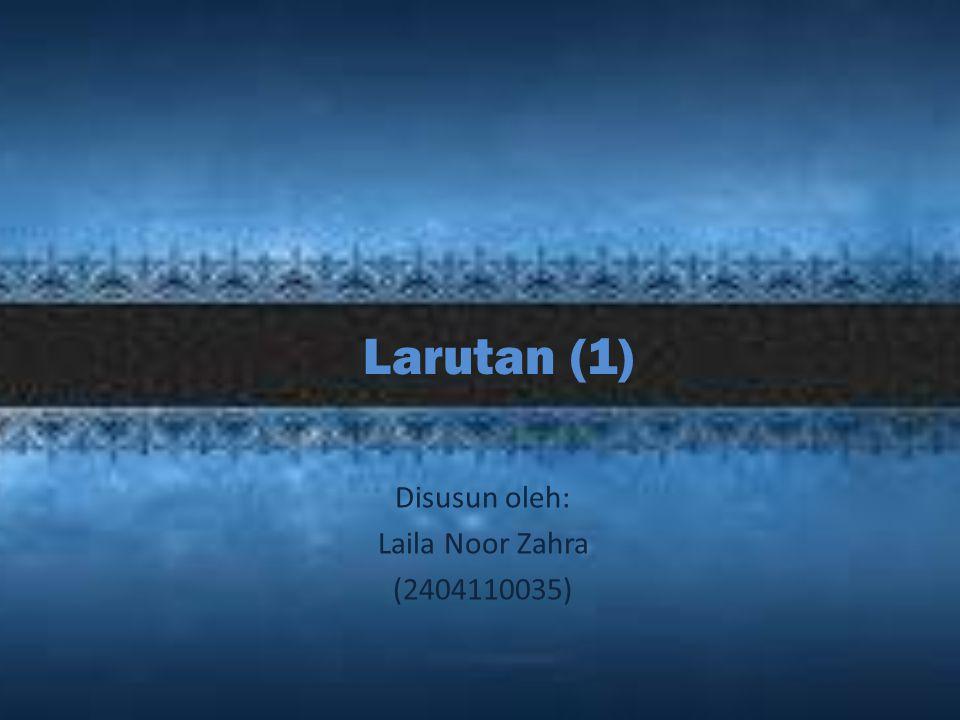 Larutan (1) Disusun oleh: Laila Noor Zahra (2404110035)