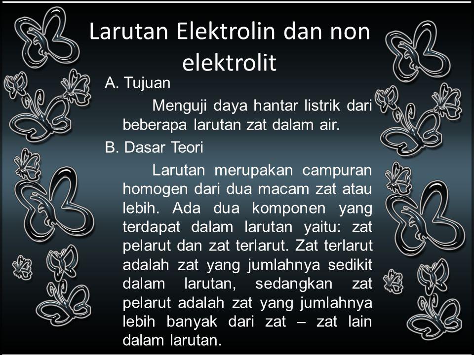 Larutan Elektrolin dan non elektrolit A. Tujuan Menguji daya hantar listrik dari beberapa larutan zat dalam air. B. Dasar Teori Larutan merupakan camp