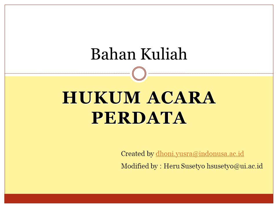HUKUM ACARA PERDATA Bahan Kuliah Created by dhoni.yusra@indonusa.ac.iddhoni.yusra@indonusa.ac.id Modified by : Heru Susetyo hsusetyo@ui.ac.id