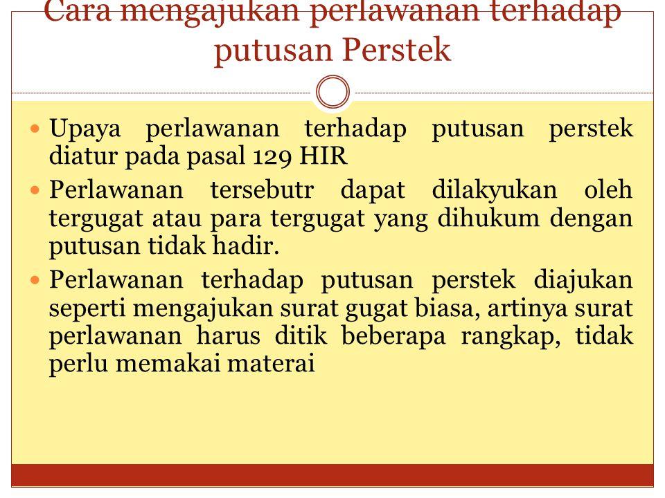 Cara mengajukan perlawanan terhadap putusan Perstek Upaya perlawanan terhadap putusan perstek diatur pada pasal 129 HIR Perlawanan tersebutr dapat dil