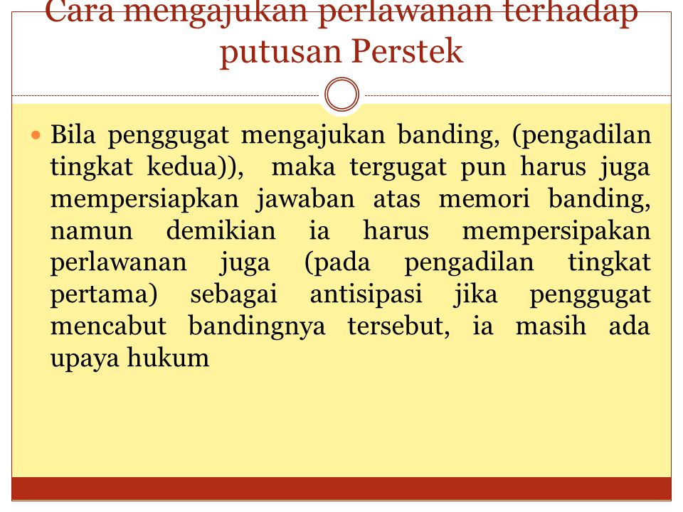 Cara mengajukan perlawanan terhadap putusan Perstek Bila penggugat mengajukan banding, (pengadilan tingkat kedua)), maka tergugat pun harus juga mempe