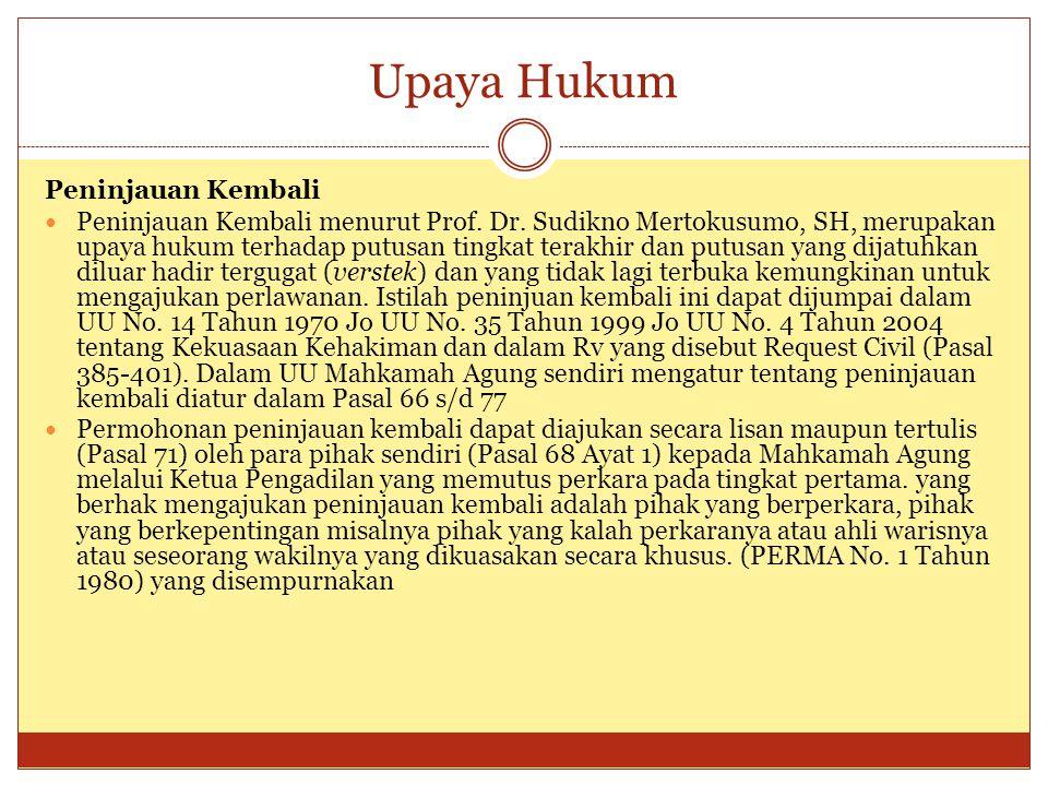 Upaya Hukum Peninjauan Kembali Peninjauan Kembali menurut Prof. Dr. Sudikno Mertokusumo, SH, merupakan upaya hukum terhadap putusan tingkat terakhir d