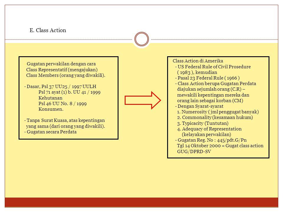 E. Class Action - Gugatan perwakilan dengan cara Class Representatif (mengajukan) Class Members (orang yang diwakili). - Dasar, Psl 37 UU25 / 1997 UUL