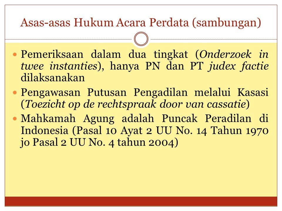 Asas-asas Hukum Acara Perdata (sambungan) Pemeriksaan dalam dua tingkat (Onderzoek in twee instanties), hanya PN dan PT judex factie dilaksanakan Peng