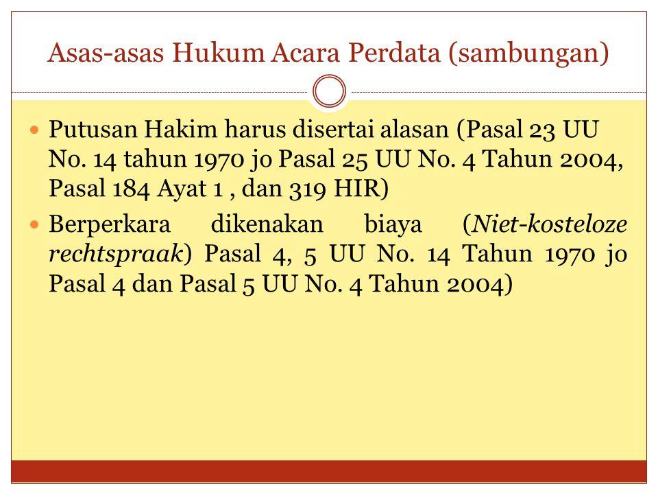 Asas-asas Hukum Acara Perdata (sambungan) Putusan Hakim harus disertai alasan (Pasal 23 UU No. 14 tahun 1970 jo Pasal 25 UU No. 4 Tahun 2004, Pasal 18