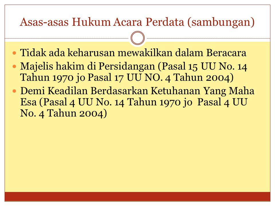 Asas-asas Hukum Acara Perdata (sambungan) Tidak ada keharusan mewakilkan dalam Beracara Majelis hakim di Persidangan (Pasal 15 UU No. 14 Tahun 1970 jo