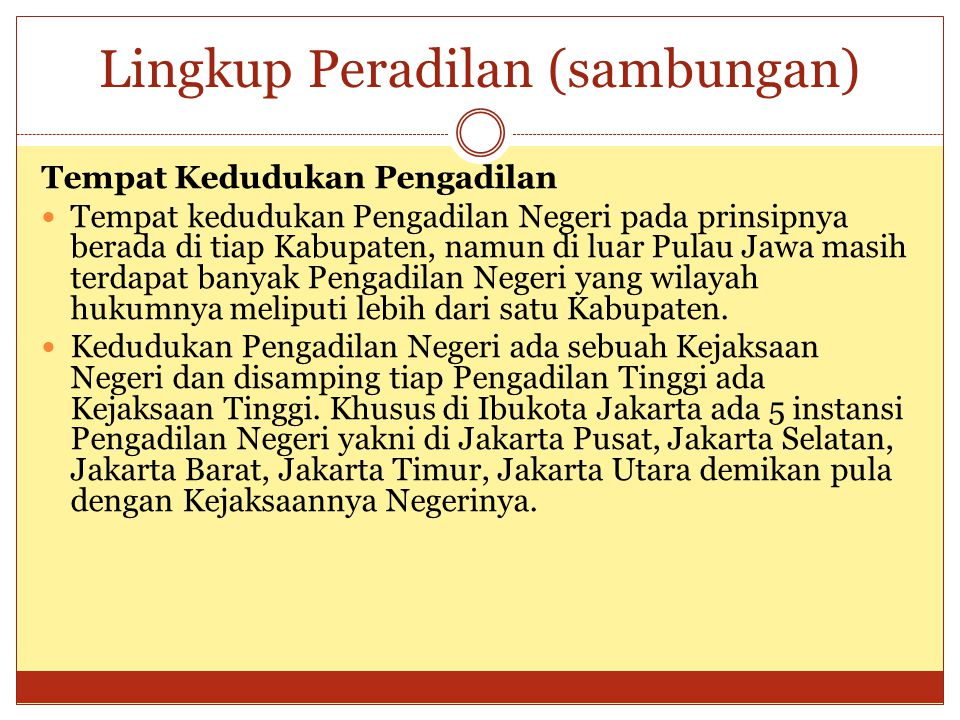 Lingkup Peradilan (sambungan) Tempat Kedudukan Pengadilan Tempat kedudukan Pengadilan Negeri pada prinsipnya berada di tiap Kabupaten, namun di luar P