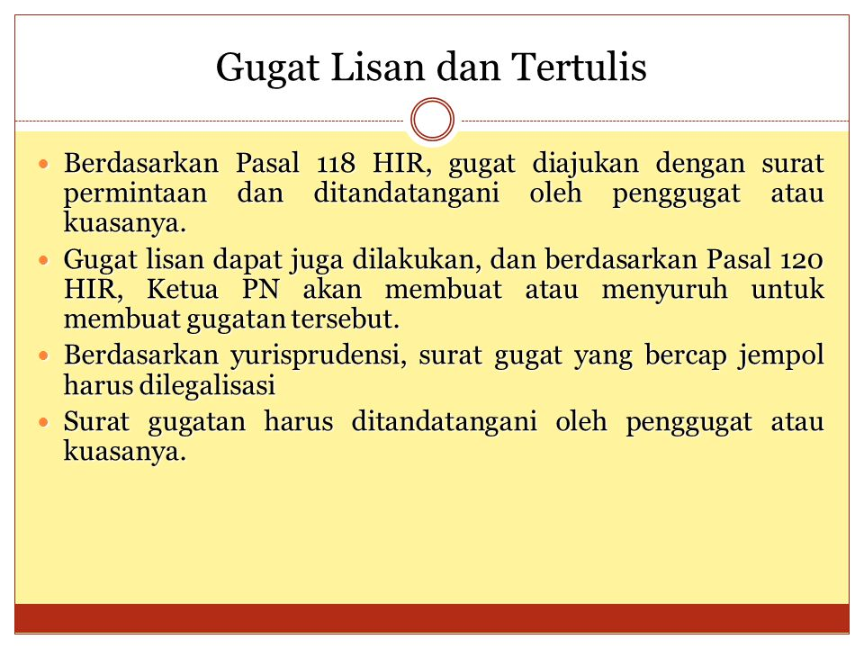 Gugat Lisan dan Tertulis Berdasarkan Pasal 118 HIR, gugat diajukan dengan surat permintaan dan ditandatangani oleh penggugat atau kuasanya. Berdasarka
