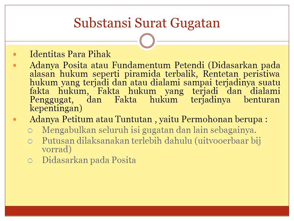 Substansi Surat Gugatan Identitas Para Pihak Adanya Posita atau Fundamentum Petendi (Didasarkan pada alasan hukum seperti piramida terbalik, Rentetan