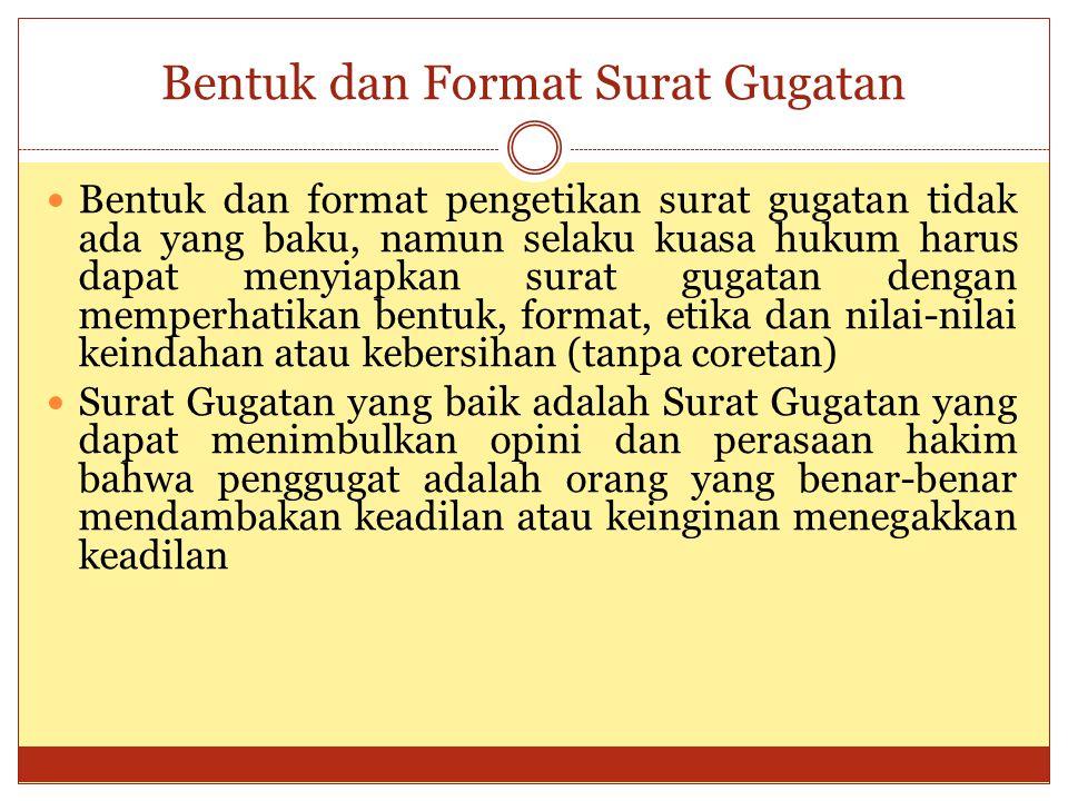 Bentuk dan Format Surat Gugatan Bentuk dan format pengetikan surat gugatan tidak ada yang baku, namun selaku kuasa hukum harus dapat menyiapkan surat