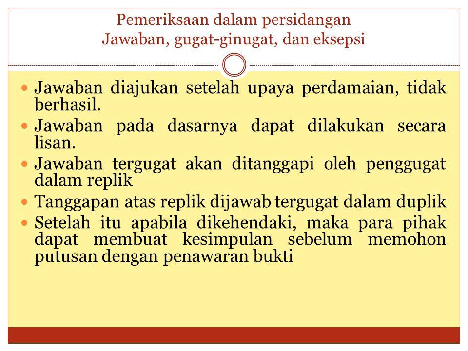Pemeriksaan dalam persidangan Jawaban, gugat-ginugat, dan eksepsi Jawaban diajukan setelah upaya perdamaian, tidak berhasil. Jawaban pada dasarnya dap