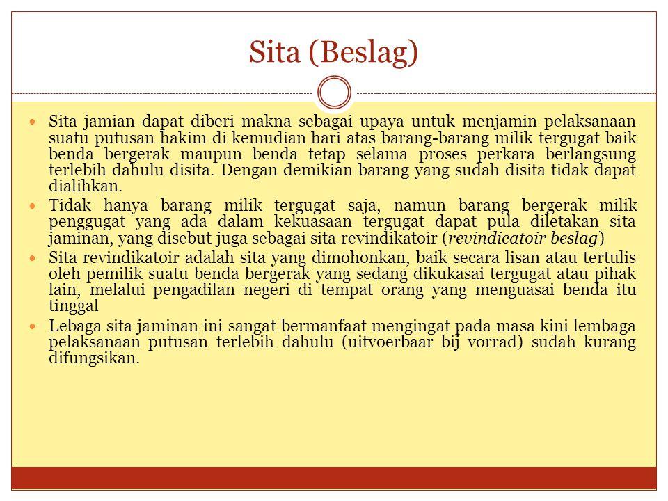 Sita (Beslag) Sita jamian dapat diberi makna sebagai upaya untuk menjamin pelaksanaan suatu putusan hakim di kemudian hari atas barang-barang milik te