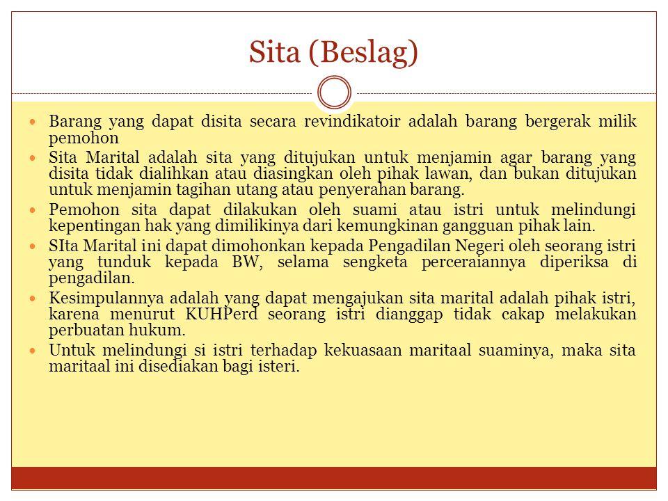 Sita (Beslag) Barang yang dapat disita secara revindikatoir adalah barang bergerak milik pemohon Sita Marital adalah sita yang ditujukan untuk menjami