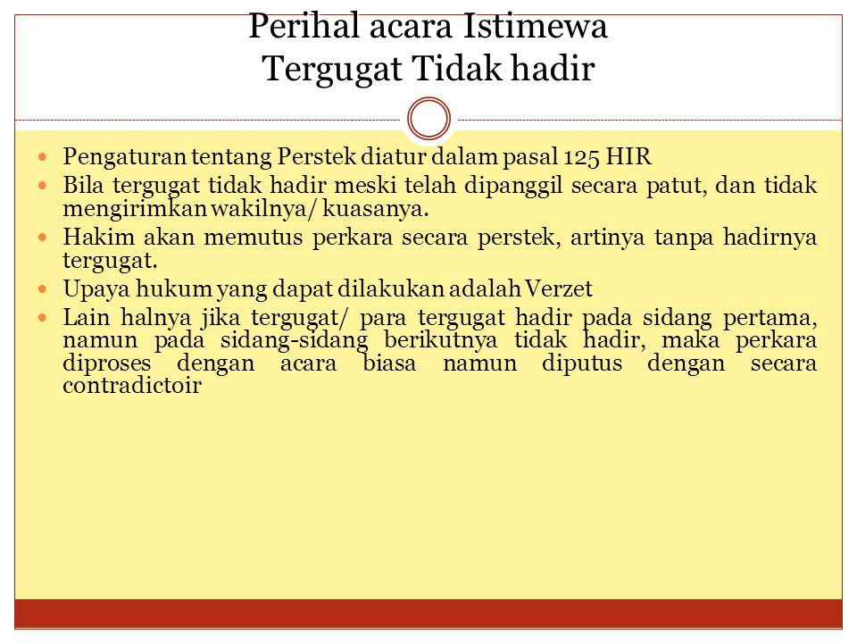 Perihal acara Istimewa Tergugat Tidak hadir Pengaturan tentang Perstek diatur dalam pasal 125 HIR Bila tergugat tidak hadir meski telah dipanggil seca