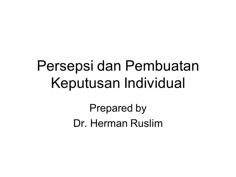 Persepsi dan Pembuatan Keputusan Individual Prepared by Dr. Herman Ruslim