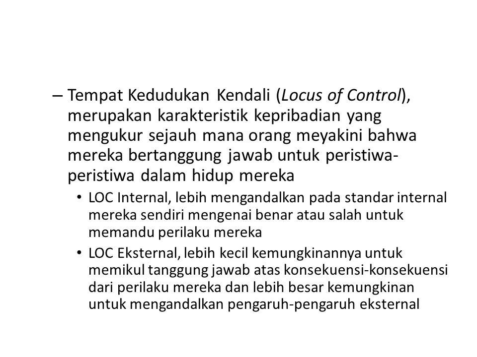– Tempat Kedudukan Kendali (Locus of Control), merupakan karakteristik kepribadian yang mengukur sejauh mana orang meyakini bahwa mereka bertanggung j