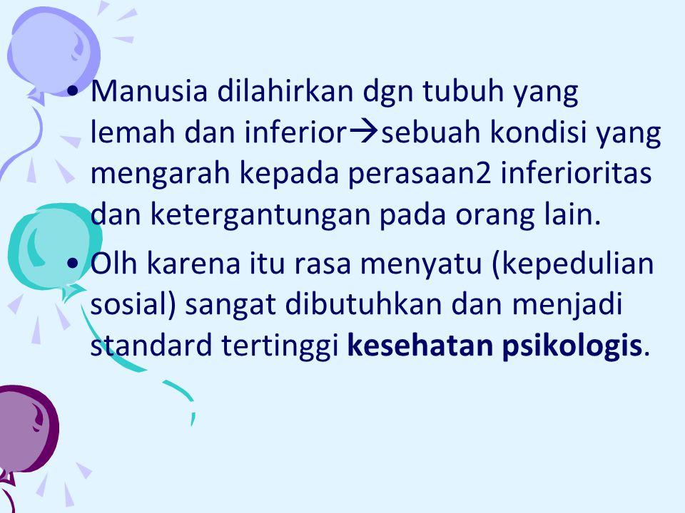 Manusia dilahirkan dgn tubuh yang lemah dan inferior  sebuah kondisi yang mengarah kepada perasaan2 inferioritas dan ketergantungan pada orang lain.