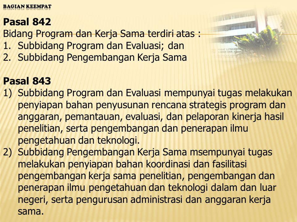 Pasal 844 Bagian Tata Usaha mempunyai tugas melaksanakan urusan keuangan dan pengelolaan penerimaan negara bukan pajak, ketatausahaan, kerumahtanggaan, serta pengelolaan barang milik negara di lingkungan Pusat Litbang Sumber Daya Air.