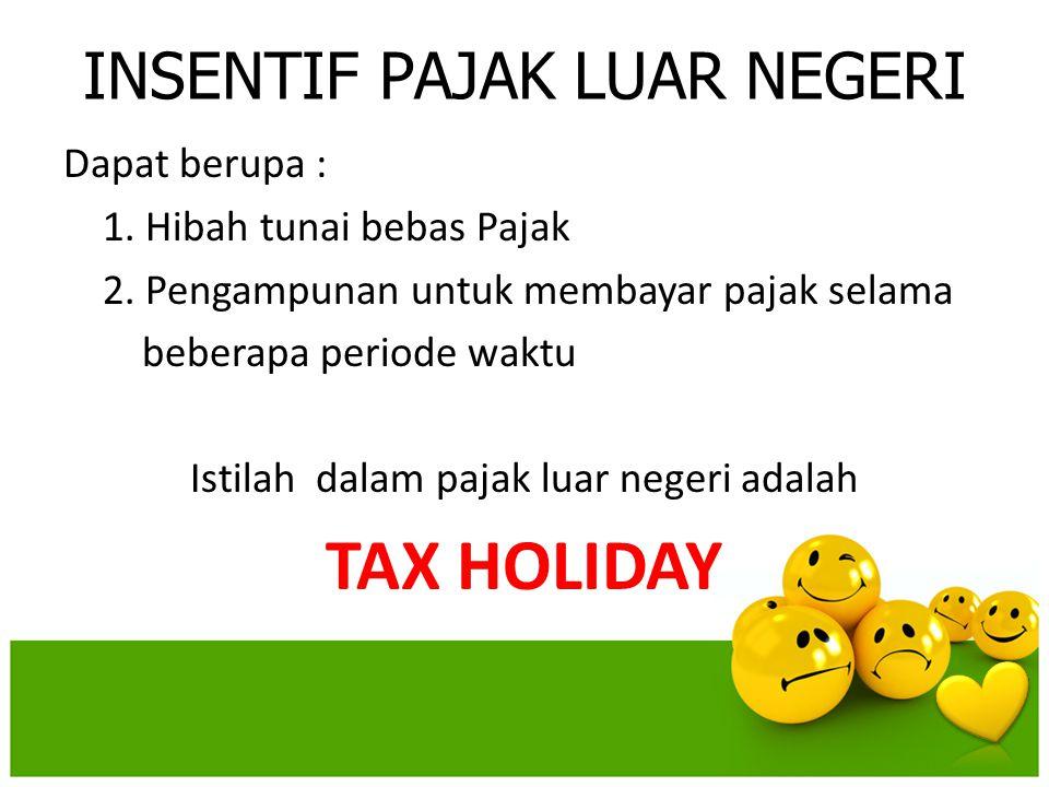 INSENTIF PAJAK LUAR NEGERI Dapat berupa : 1. Hibah tunai bebas Pajak 2. Pengampunan untuk membayar pajak selama beberapa periode waktu Istilah dalam p