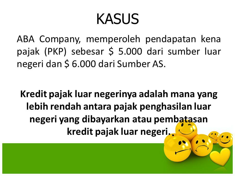 KASUS ABA Company, memperoleh pendapatan kena pajak (PKP) sebesar $ 5.000 dari sumber luar negeri dan $ 6.000 dari Sumber AS. Kredit pajak luar negeri