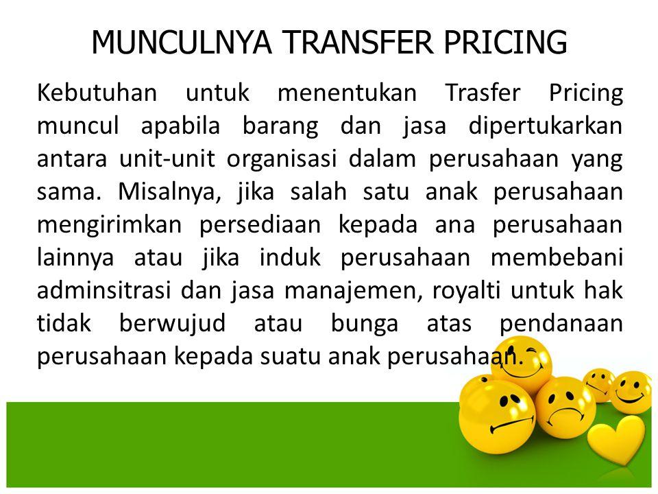 MUNCULNYA TRANSFER PRICING Kebutuhan untuk menentukan Trasfer Pricing muncul apabila barang dan jasa dipertukarkan antara unit-unit organisasi dalam p