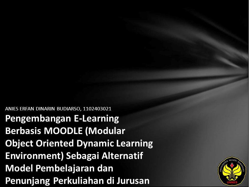 Identitas Mahasiswa - NAMA : ANIES ERFAN DINARIN BUDIARSO - NIM : 1102403021 - PRODI : Teknologi Pendidikan - JURUSAN : Kurikulum & Teknologi Pendidikan - FAKULTAS : Ilmu Pendidikan - EMAIL : r_funrock pada domain Yahoo.com - PEMBIMBING 1 : Dra.