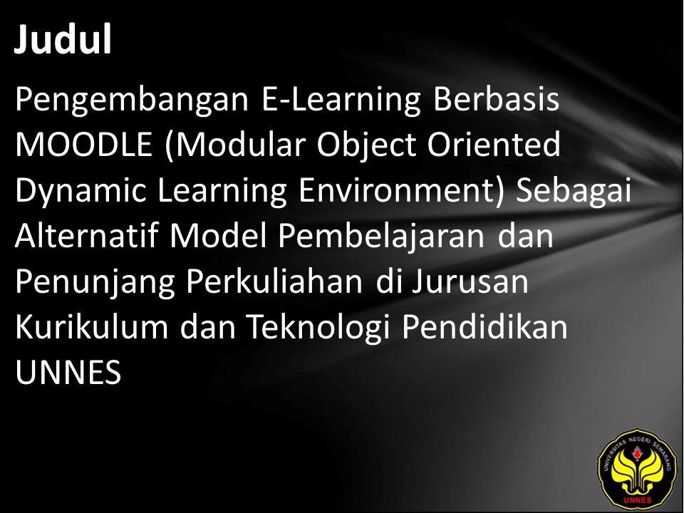 Judul Pengembangan E-Learning Berbasis MOODLE (Modular Object Oriented Dynamic Learning Environment) Sebagai Alternatif Model Pembelajaran dan Penunjang Perkuliahan di Jurusan Kurikulum dan Teknologi Pendidikan UNNES