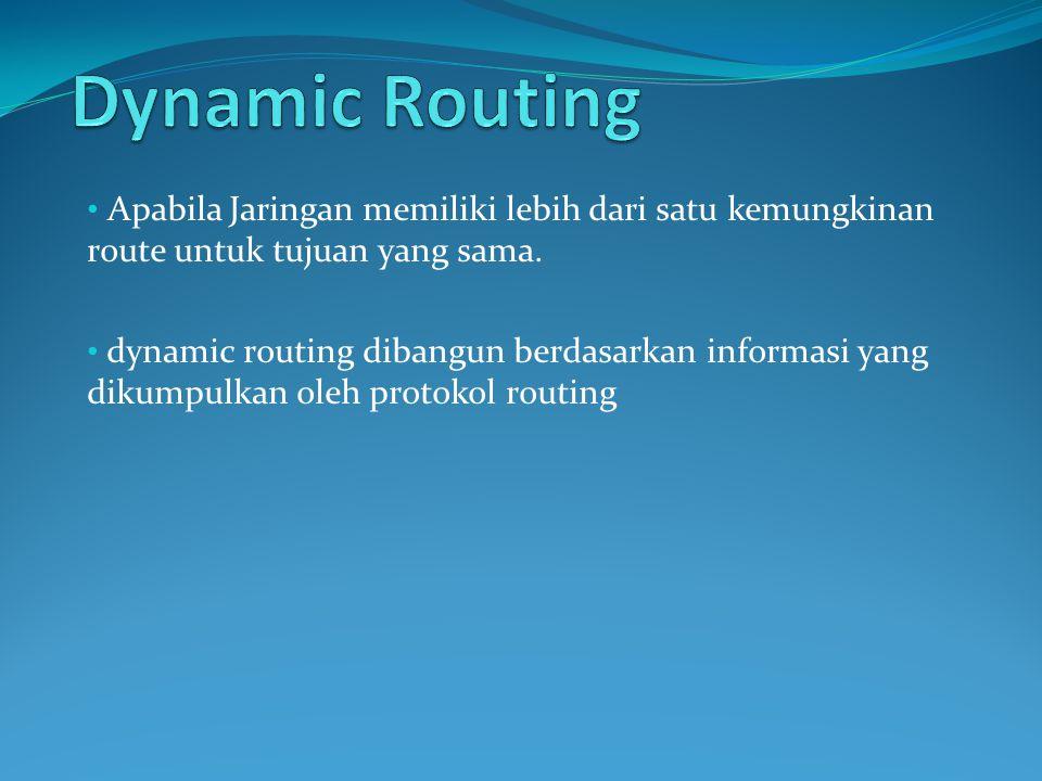 Apabila Jaringan memiliki lebih dari satu kemungkinan route untuk tujuan yang sama.