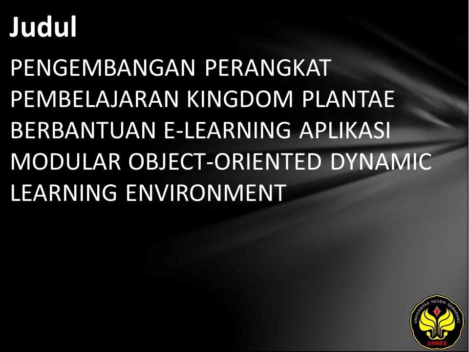 Judul PENGEMBANGAN PERANGKAT PEMBELAJARAN KINGDOM PLANTAE BERBANTUAN E-LEARNING APLIKASI MODULAR OBJECT-ORIENTED DYNAMIC LEARNING ENVIRONMENT