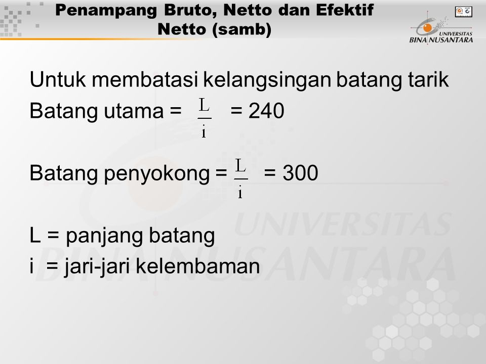 Penampang Bruto, Netto dan Efektif Netto (samb) Untuk membatasi kelangsingan batang tarik Batang utama = = 240 Batang penyokong = = 300 L = panjang batang i = jari-jari kelembaman