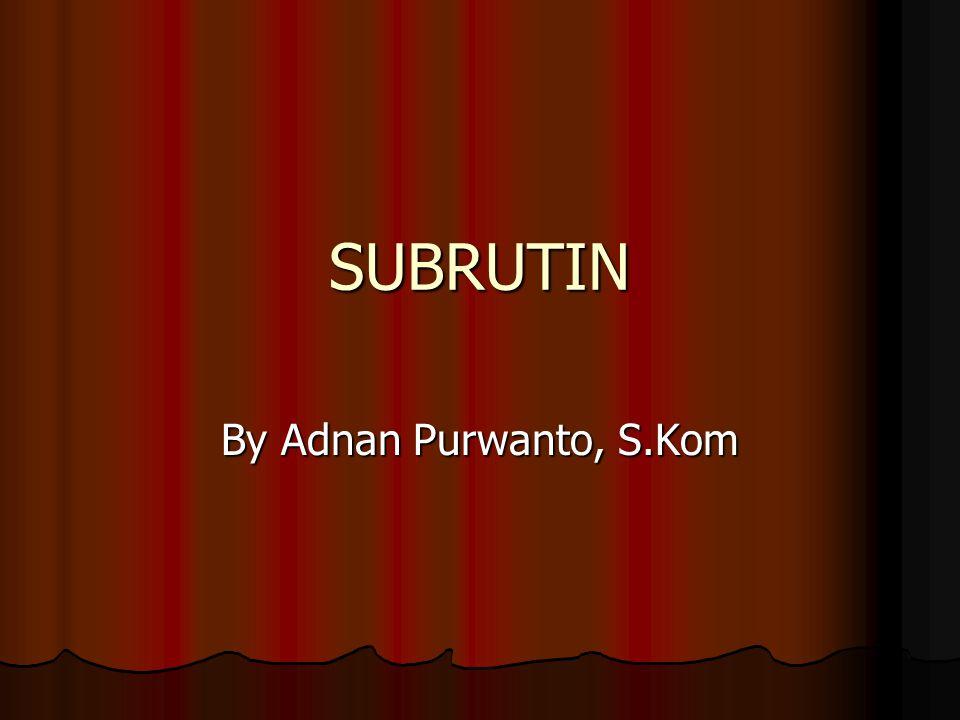 SUBRUTIN By Adnan Purwanto, S.Kom