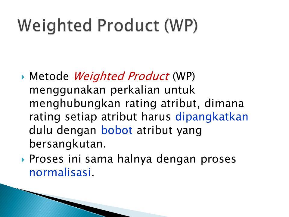  Metode Weighted Product (WP) menggunakan perkalian untuk menghubungkan rating atribut, dimana rating setiap atribut harus dipangkatkan dulu dengan b