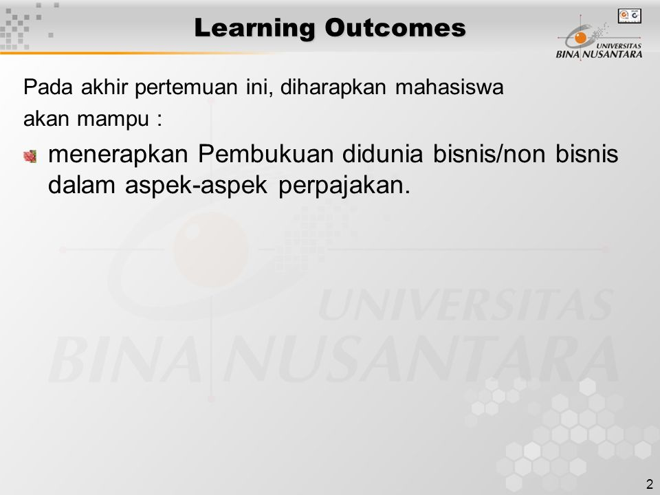 2 Learning Outcomes Pada akhir pertemuan ini, diharapkan mahasiswa akan mampu : menerapkan Pembukuan didunia bisnis/non bisnis dalam aspek-aspek perpa